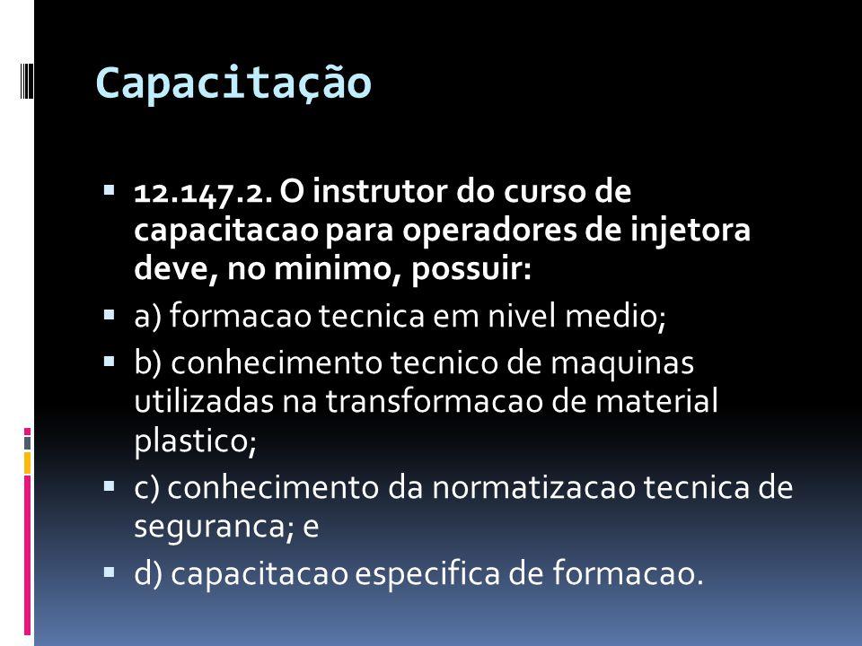 Capacitação  12.147.2. O instrutor do curso de capacitacao para operadores de injetora deve, no minimo, possuir:  a) formacao tecnica em nivel medio
