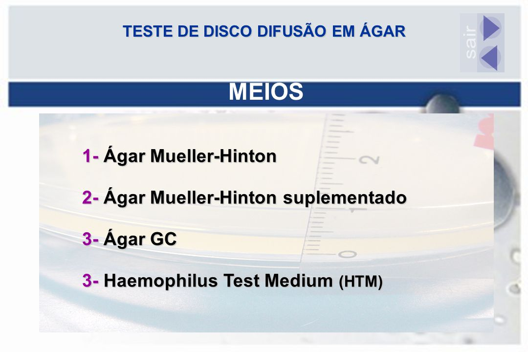 TESTE DE DISCO DIFUSÃO EM ÁGAR MEIOS 1- Ágar Mueller-Hinton 2- Ágar Mueller-Hinton suplementado 3- Ágar GC 3- Haemophilus Test Medium (HTM)