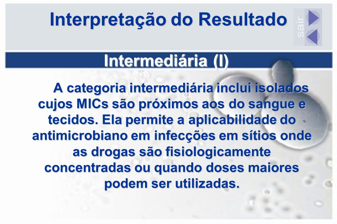Interpretação do Resultado Intermediária (I) A categoria intermediária inclui isolados cujos MICs são próximos aos do sangue e tecidos. Ela permite a