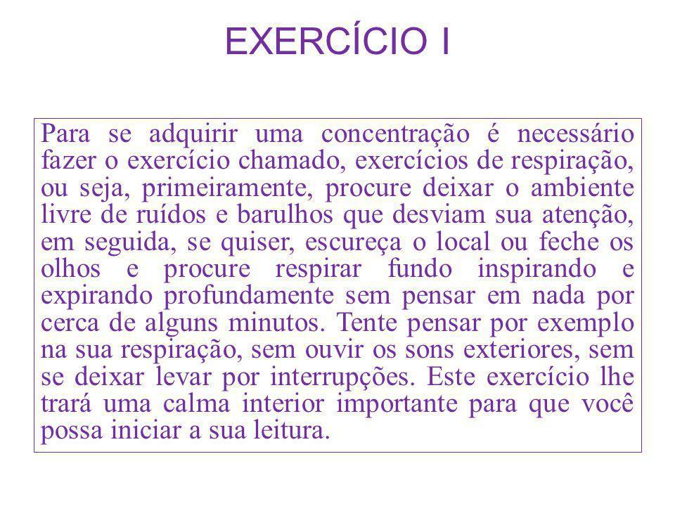EXERCÍCIO I Para se adquirir uma concentração é necessário fazer o exercício chamado, exercícios de respiração, ou seja, primeiramente, procure deixar