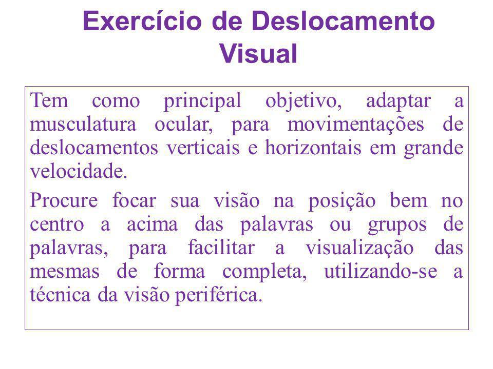 Exercício de Deslocamento Visual Tem como principal objetivo, adaptar a musculatura ocular, para movimentações de deslocamentos verticais e horizontai