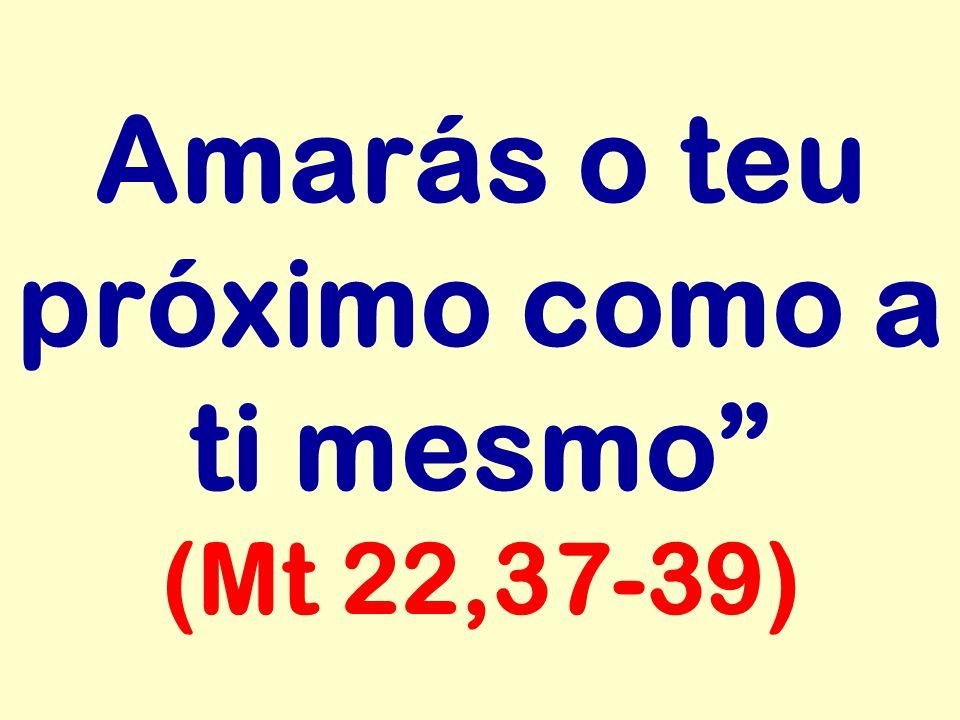 """Amarás o teu próximo como a ti mesmo"""" (Mt 22,37-39)"""