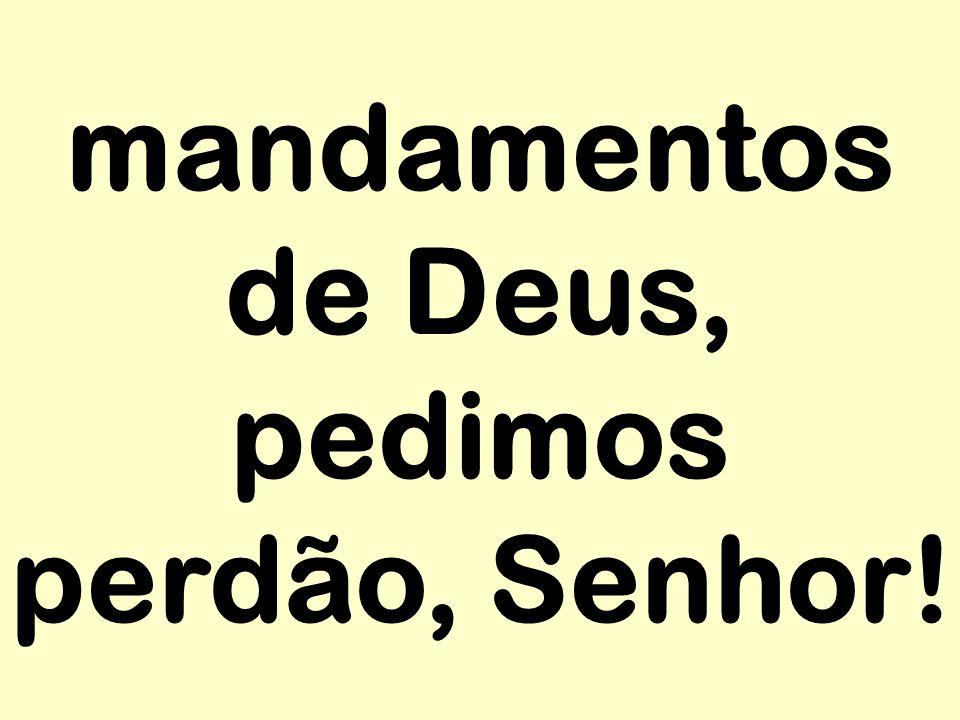 mandamentos de Deus, pedimos perdão, Senhor!