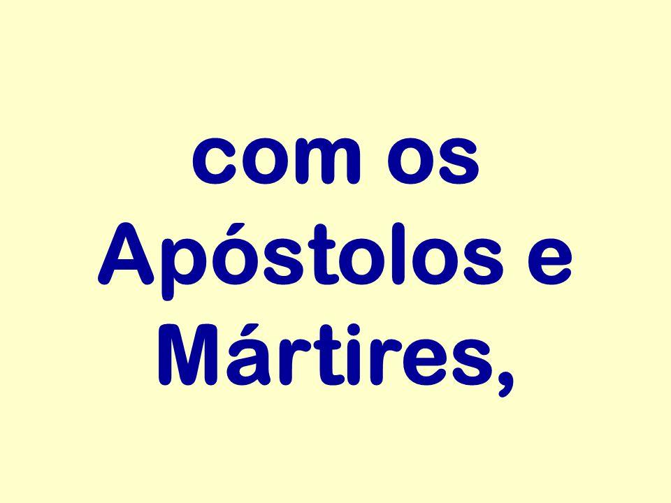 com os Apóstolos e Mártires,