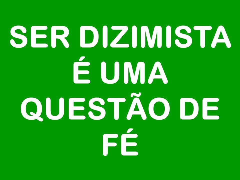 SER DIZIMISTA É UMA QUESTÃO DE FÉ