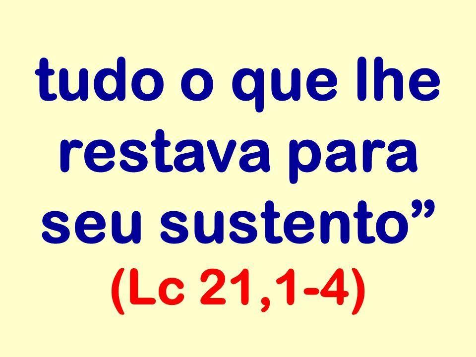 """tudo o que lhe restava para seu sustento"""" (Lc 21,1-4)"""