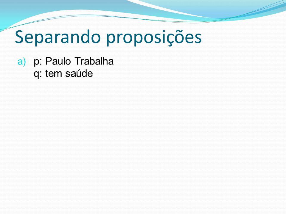 a) p: Paulo Trabalha q: tem saúde