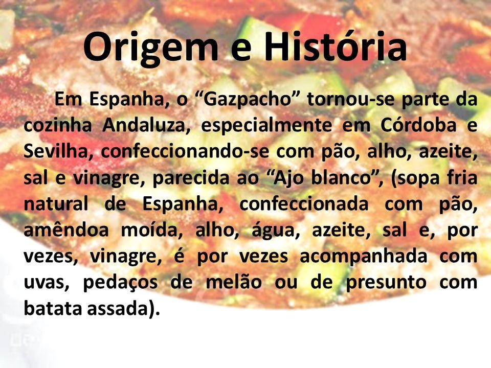 """Origem e História Em Espanha, o """"Gazpacho"""" tornou-se parte da cozinha Andaluza, especialmente em Córdoba e Sevilha, confeccionando-se com pão, alho, a"""