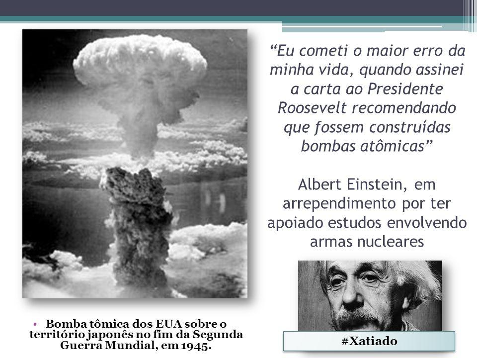 """""""Eu cometi o maior erro da minha vida, quando assinei a carta ao Presidente Roosevelt recomendando que fossem construídas bombas atômicas"""" Albert Eins"""