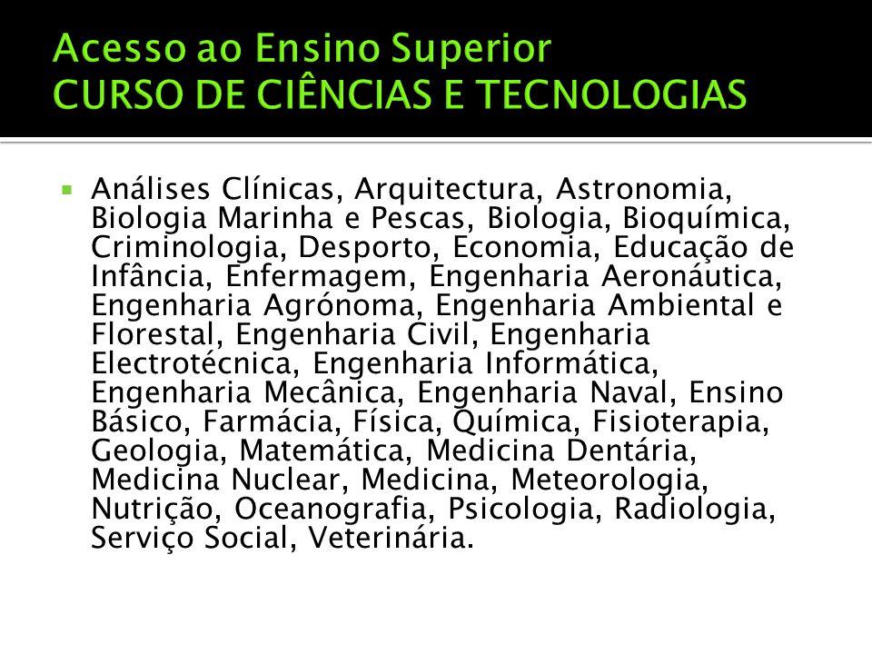  Análises Clínicas, Arquitectura, Astronomia, Biologia Marinha e Pescas, Biologia, Bioquímica, Criminologia, Desporto, Economia, Educação de Infância