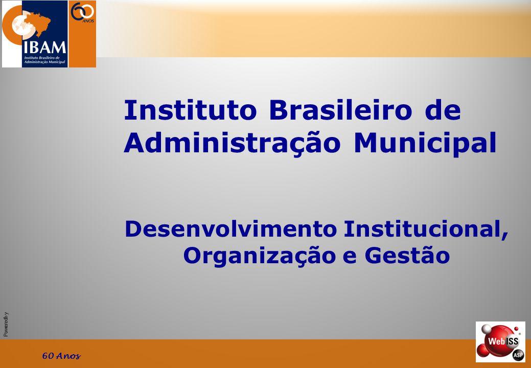 Powered by Desenvolvimento Institucional, Organização e Gestão Instituto Brasileiro de Administração Municipal 60 Anos
