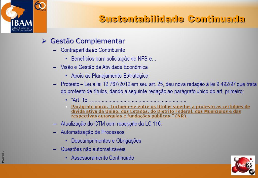 Powered by Sustentabilidade Continuada  Gestão Complementar –Contrapartida ao Contribuinte Benefícios para solicitação de NFS-e... –Visão e Gestão da