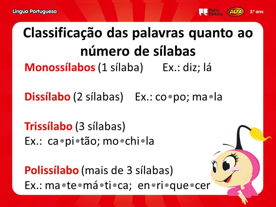 Monossílabos (1 sílaba) Ex.: diz; lá Dissílabo (2 sílabas) Ex.: copo; mala Trissílabo (3 sílabas) Ex.: capitão; mochila Polissílabo (mais de 3 sílabas