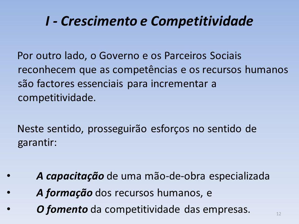 I - Crescimento e Competitividade Por outro lado, o Governo e os Parceiros Sociais reconhecem que as competências e os recursos humanos são factores essenciais para incrementar a competitividade.