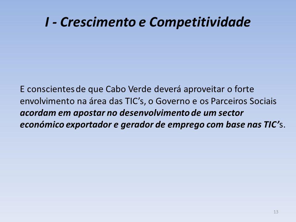 I - Crescimento e Competitividade E conscientes de que Cabo Verde deverá aproveitar o forte envolvimento na área das TIC's, o Governo e os Parceiros Sociais acordam em apostar no desenvolvimento de um sector económico exportador e gerador de emprego com base nas TIC's.