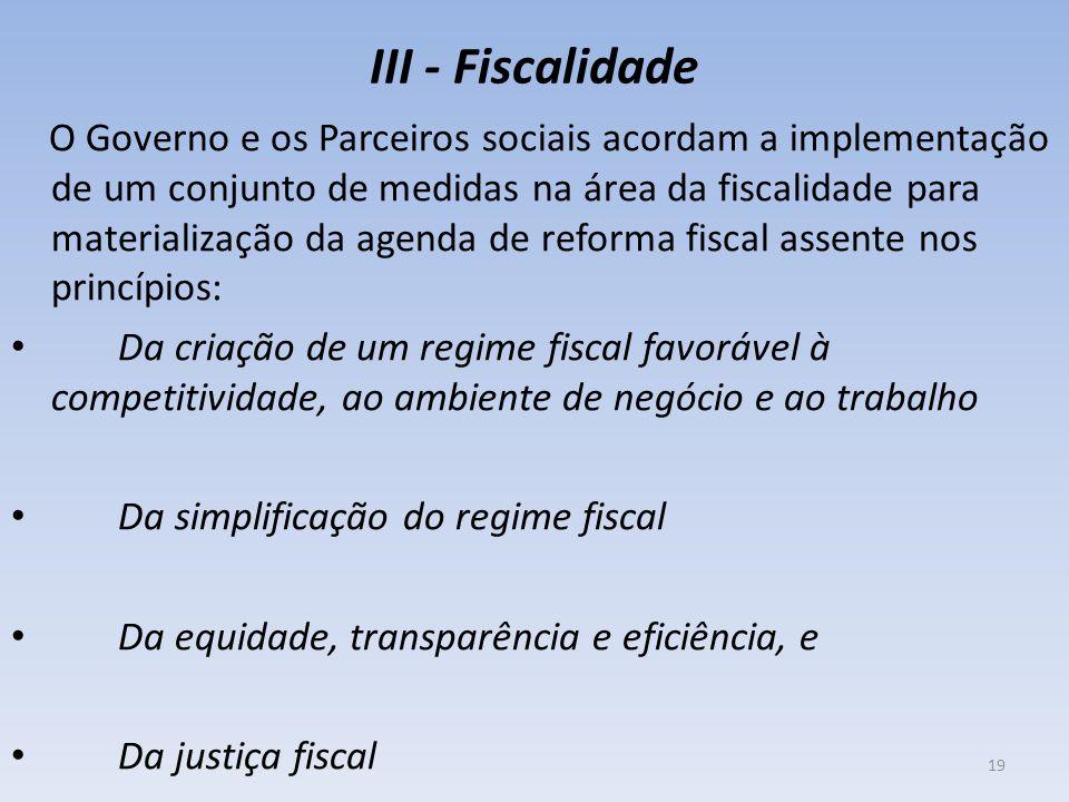 III - Fiscalidade O Governo e os Parceiros sociais acordam a implementação de um conjunto de medidas na área da fiscalidade para materialização da age