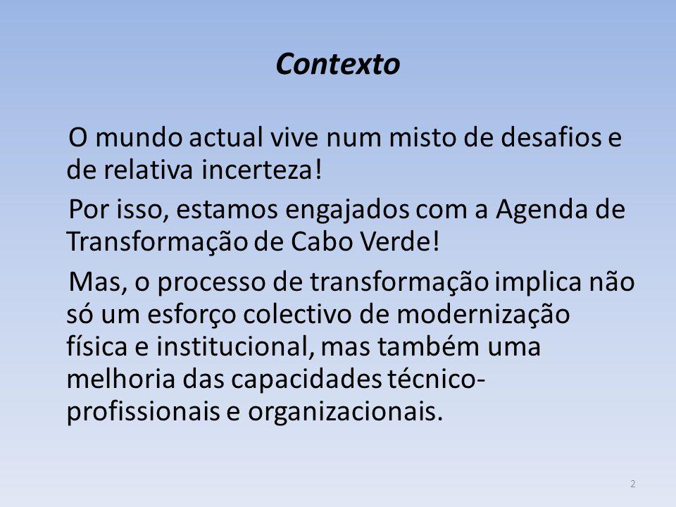 Contexto O mundo actual vive num misto de desafios e de relativa incerteza! Por isso, estamos engajados com a Agenda de Transformação de Cabo Verde! M