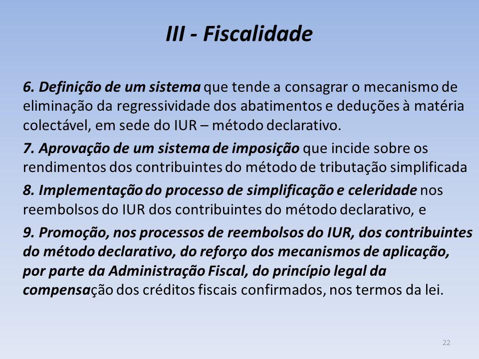 III - Fiscalidade 6. Definição de um sistema que tende a consagrar o mecanismo de eliminação da regressividade dos abatimentos e deduções à matéria co