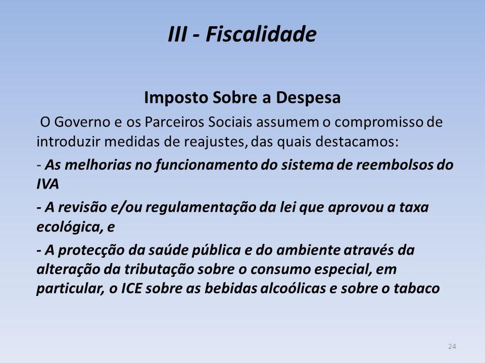 III - Fiscalidade Imposto Sobre a Despesa O Governo e os Parceiros Sociais assumem o compromisso de introduzir medidas de reajustes, das quais destaca