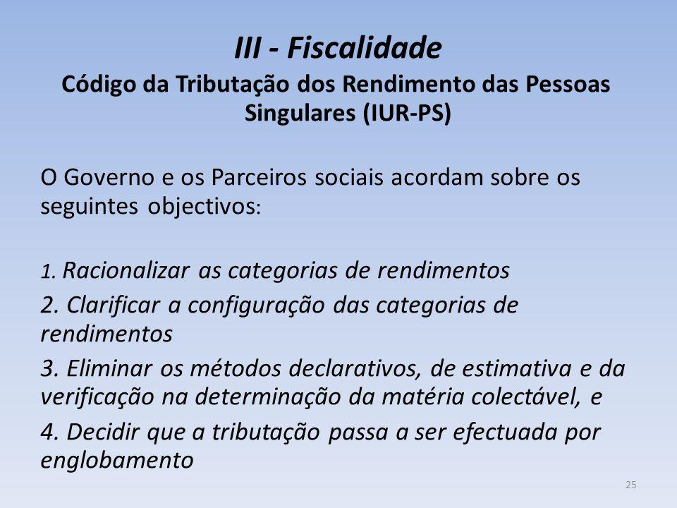 III - Fiscalidade Código da Tributação dos Rendimento das Pessoas Singulares (IUR-PS) O Governo e os Parceiros sociais acordam sobre os seguintes obje