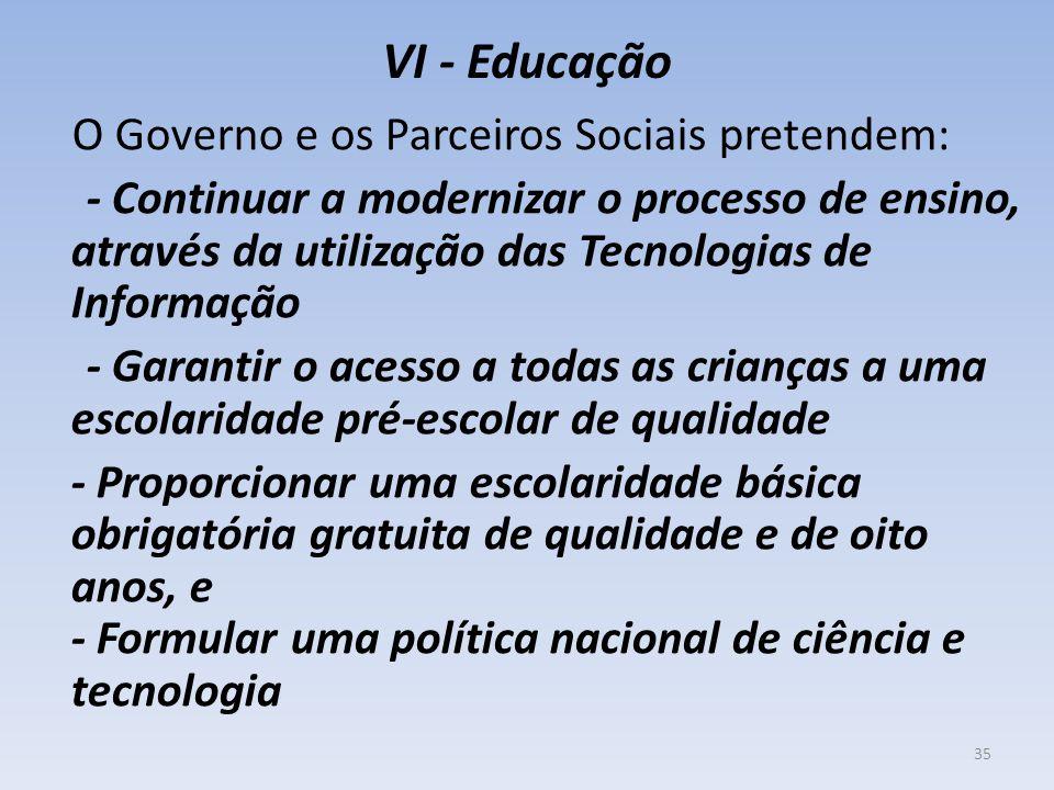 VI - Educação O Governo e os Parceiros Sociais pretendem: - Continuar a modernizar o processo de ensino, através da utilização das Tecnologias de Info