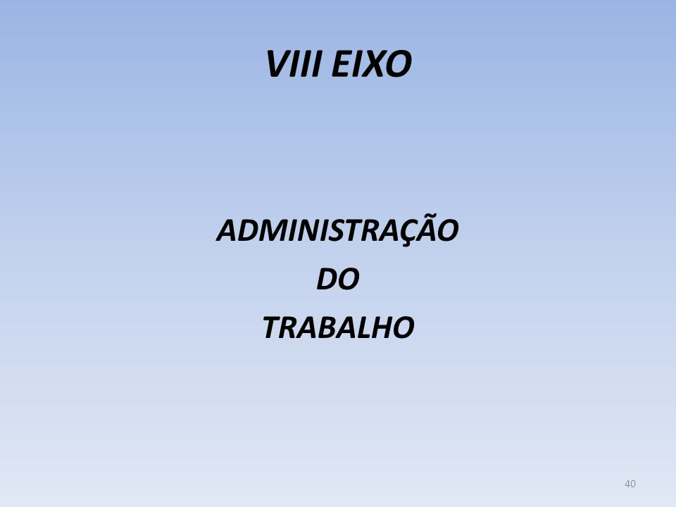 VIII EIXO ADMINISTRAÇÃO DO TRABALHO 40