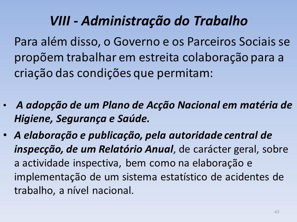 VIII - Administração do Trabalho Para além disso, o Governo e os Parceiros Sociais se propõem trabalhar em estreita colaboração para a criação das con