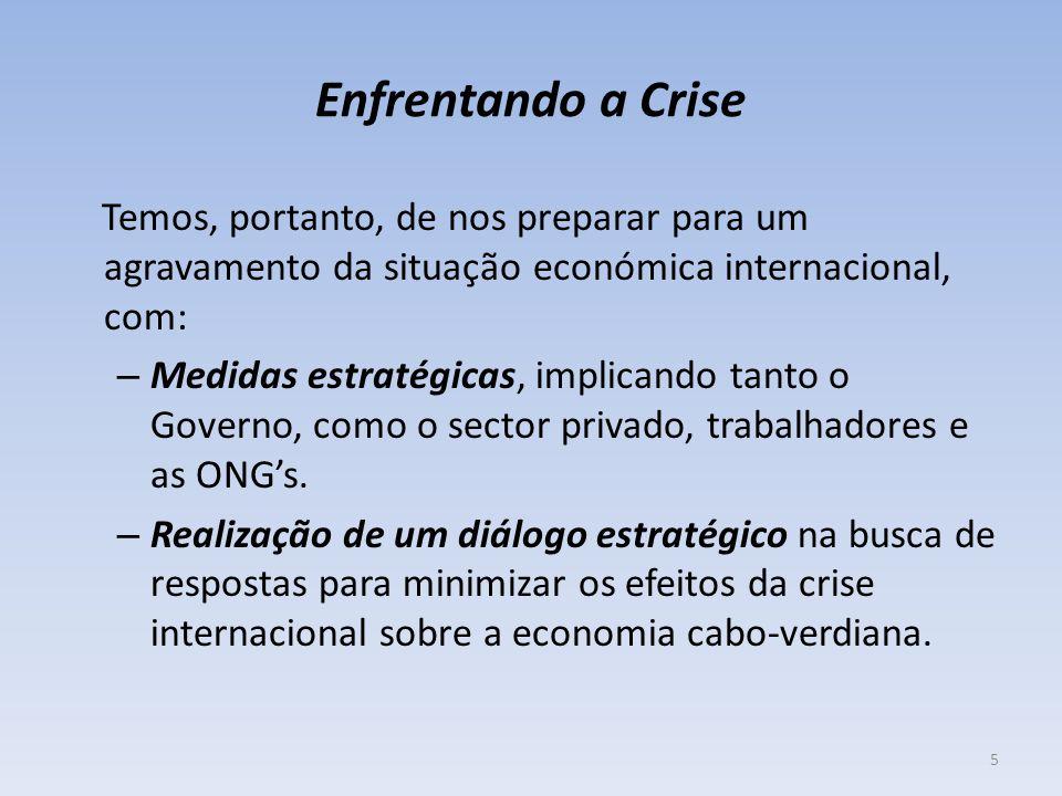 Enfrentando a Crise Temos, portanto, de nos preparar para um agravamento da situação económica internacional, com: – Medidas estratégicas, implicando
