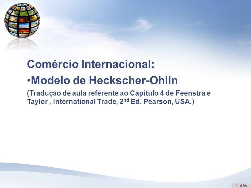 2 of 55 Modelo de Heckscher-Ohlin assume que o comércio ocorre porque os países apresentam diferentes dotações de recursos produtivos Introdução Nosso primeiro objetivo é descrever o modelo de comércio de Heckscher-Ohlin (HO).