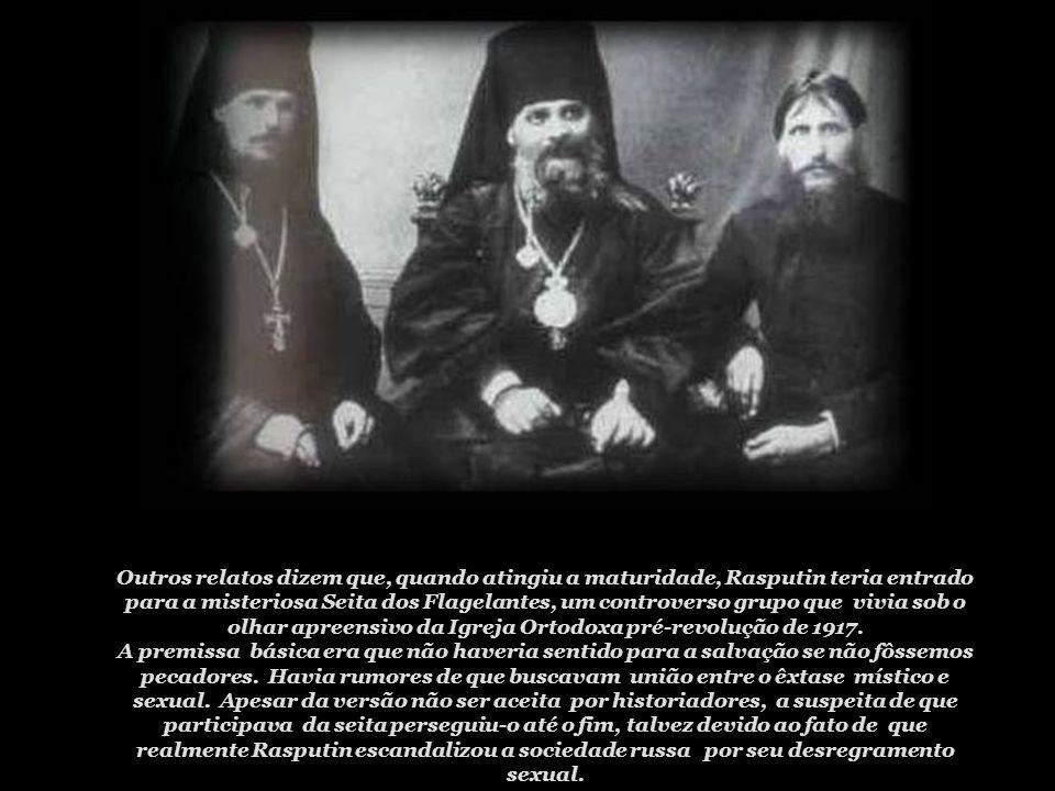 Outros relatos dizem que, quando atingiu a maturidade, Rasputin teria entrado para a misteriosa Seita dos Flagelantes, um controverso grupo que vivia sob o olhar apreensivo da Igreja Ortodoxa pré-revolução de 1917.