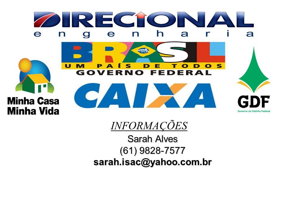 INFORMAÇÕES Sarah Alves (61) 9828-7577 sarah.isac@yahoo.com.br