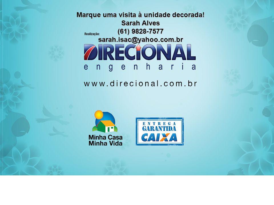 Marque uma visita à unidade decorada! Sarah Alves (61) 9828-7577 sarah.isac@yahoo.com.br