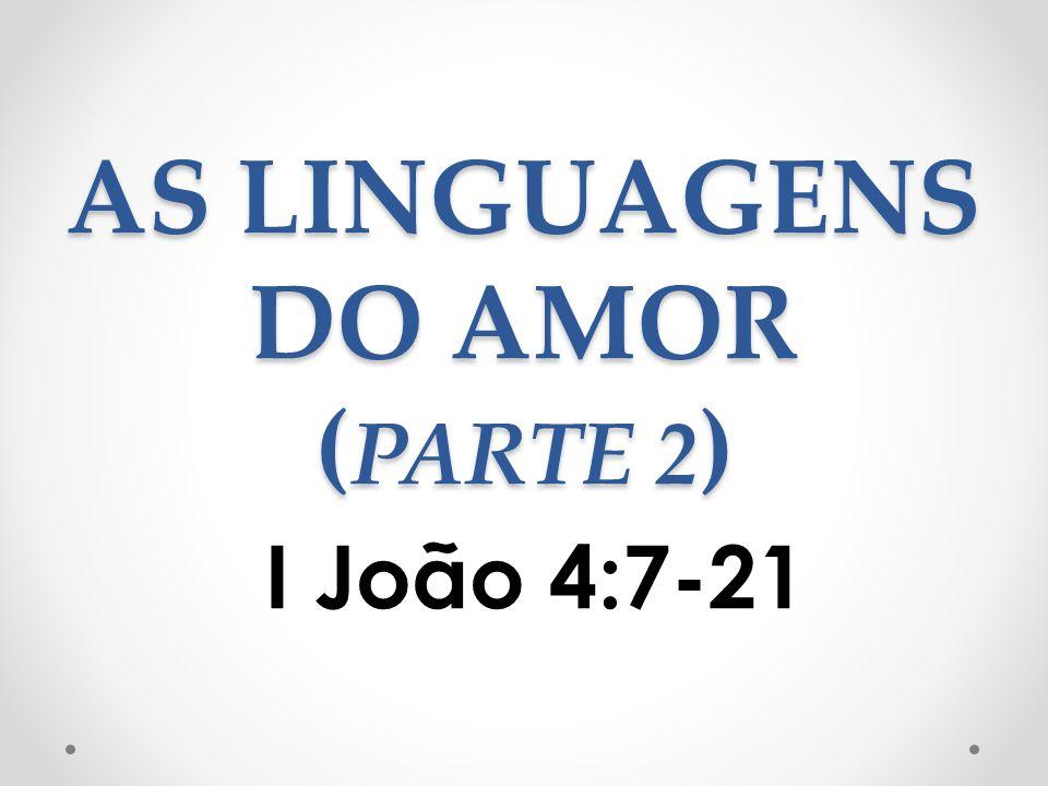 AS LINGUAGENS DO AMOR ( PARTE 2 ) I João 4:7-21