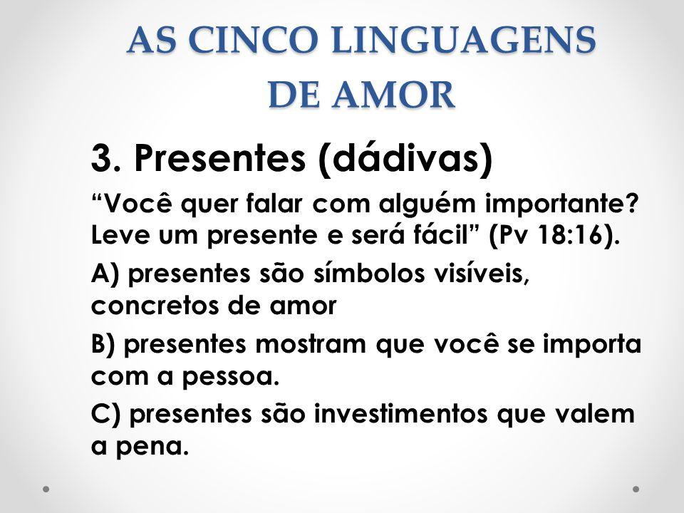 """AS CINCO LINGUAGENS DE AMOR 3. Presentes (dádivas) """"Você quer falar com alguém importante? Leve um presente e será fácil"""" (Pv 18:16). A) presentes são"""