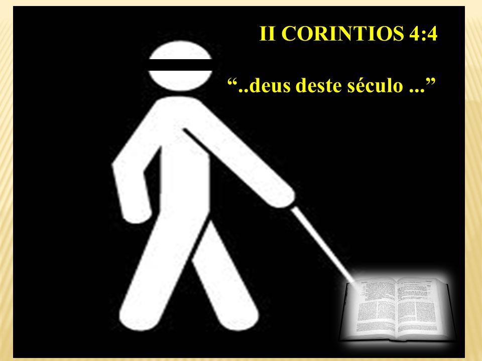 """II CORINTIOS 4:4 II CORINTIOS 4:4 """"..deus deste século..."""""""