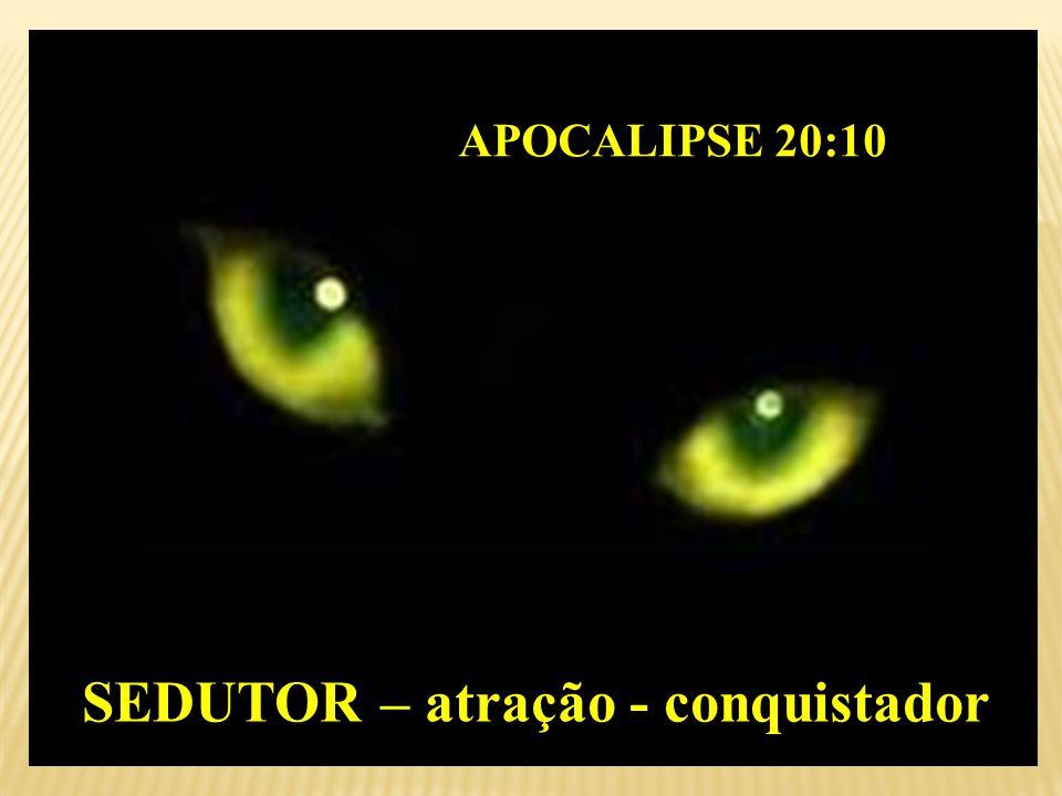 APOCALIPSE 20:10 SEDUTOR – atração - conquistador SEDUTOR – atração - conquistador -