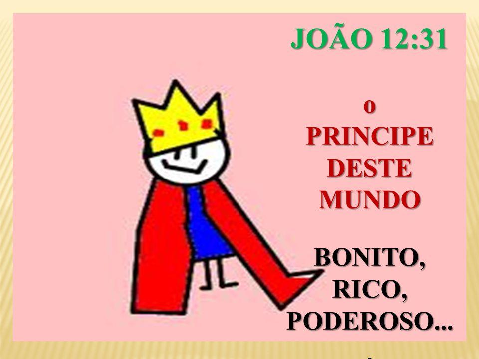 JOÃO 12:31 oPRINCIPEDESTEMUNDOBONITO,RICO, PODEROSO....