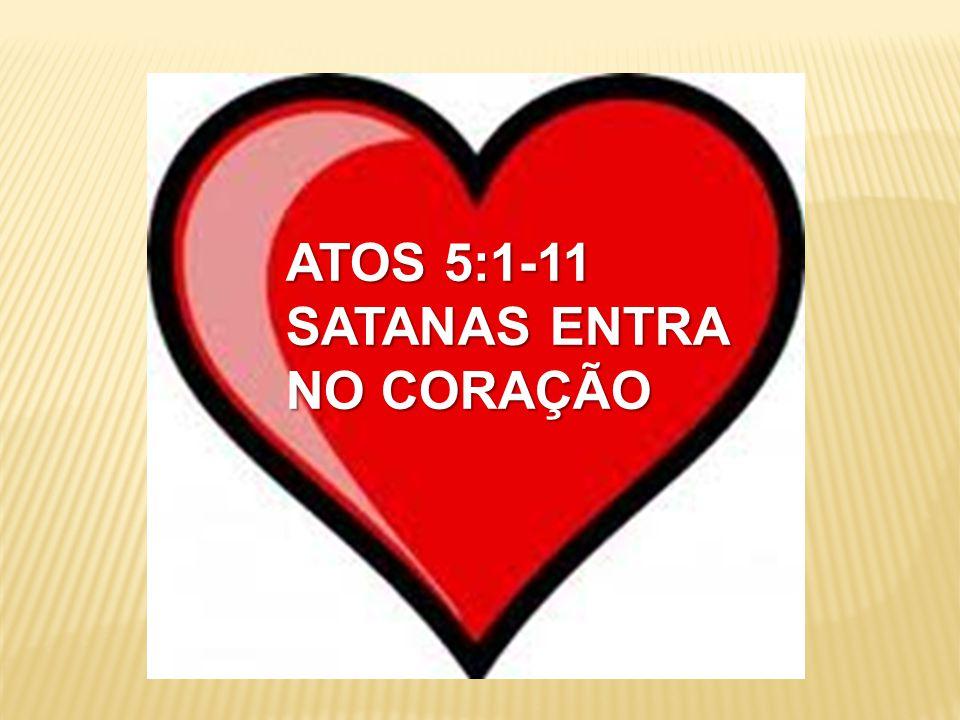 ATOS 5:1-11 SATANAS ENTRA NO CORAÇÃO