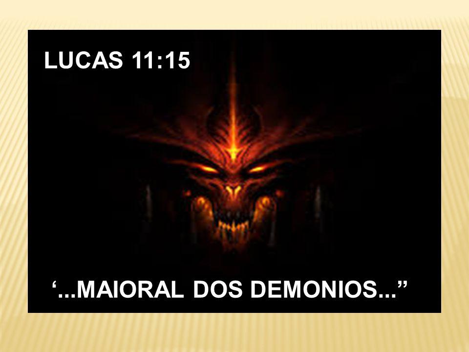 """LUCAS 11:15 '...MAIORAL DOS DEMONIOS..."""""""
