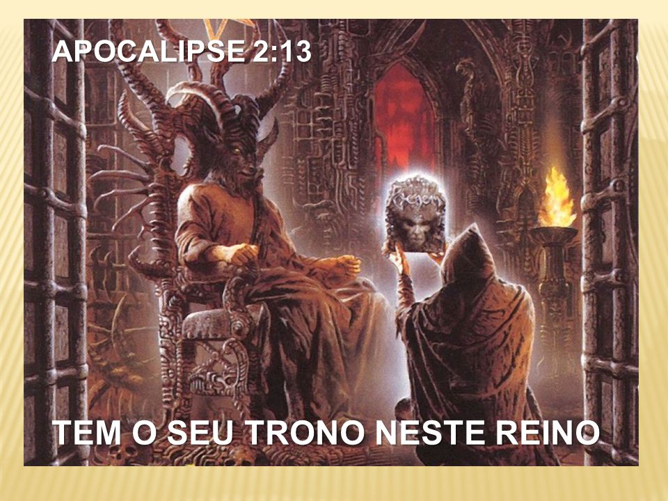 APOCALIPSE 2:13 TEM O SEU TRONO NESTE REINO