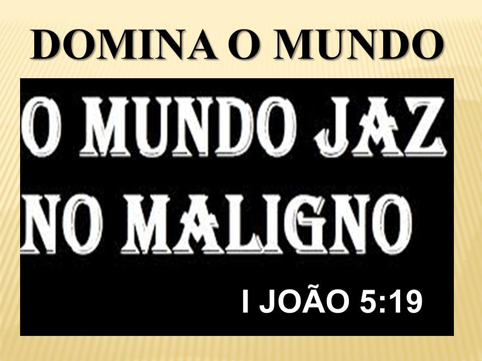 I JOÃO 5:19 I JOÃO 5:19 DOMINA O MUNDO