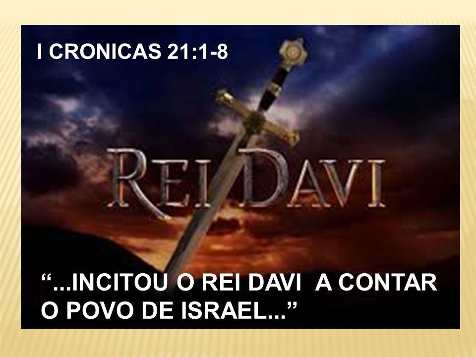 """I CRONICAS 21:1-8 """"...INCITOU O REI DAVI A CONTAR O POVO DE ISRAEL..."""""""