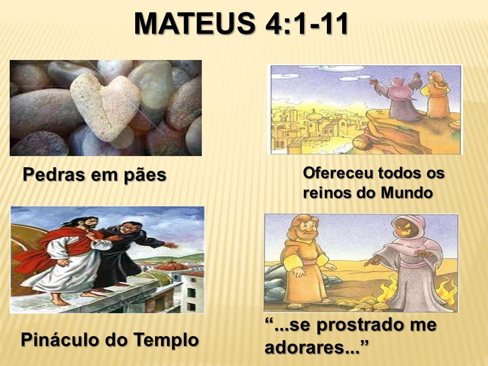 """MATEUS 4:1-11 Pedras em pães Ofereceu todos os reinos do Mundo Pináculo do Templo """"...se prostrado me adorares..."""""""