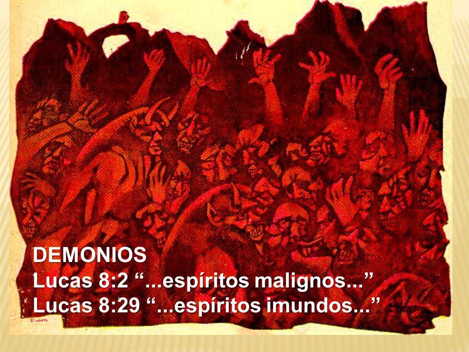 """DEMONIOS Lucas 8:2 """"...espíritos malignos..."""" Lucas 8:29 """"...espíritos imundos..."""""""