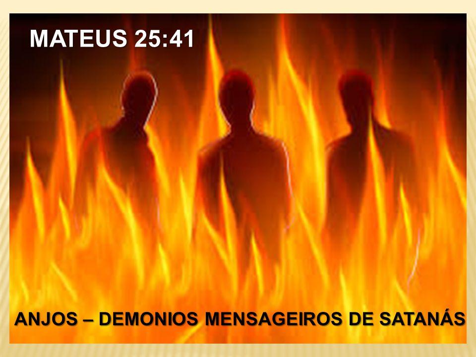 MATEUS 25:41 ANJOS – DEMONIOS MENSAGEIROS DE SATANÁS