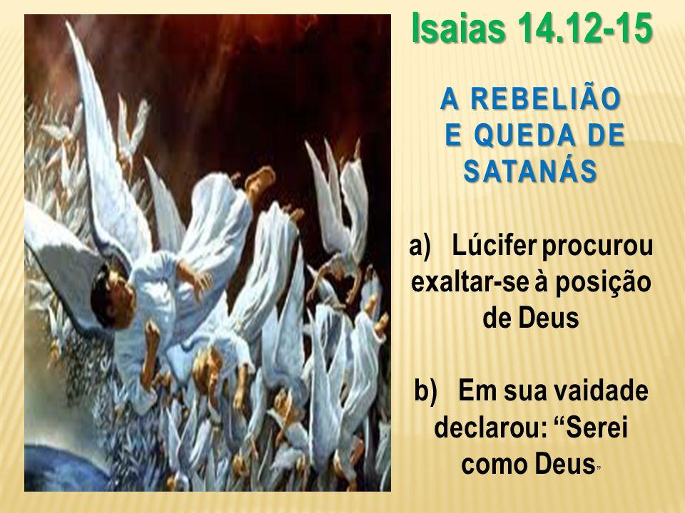 """A REBELIÃO E QUEDA DE SATANÁS E QUEDA DE SATANÁS a) Lúcifer procurou exaltar-se à posição de Deus b) Em sua vaidade declarou: """"Serei como Deus """" Isaia"""