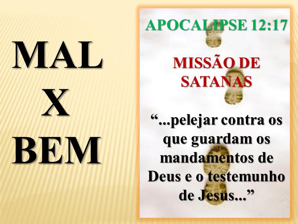 """MAL XBEM APOCALIPSE 12:17 MISSÃO DE SATANAS """"...pelejar contra os que guardam os mandamentos de Deus e o testemunho de Jesus..."""""""