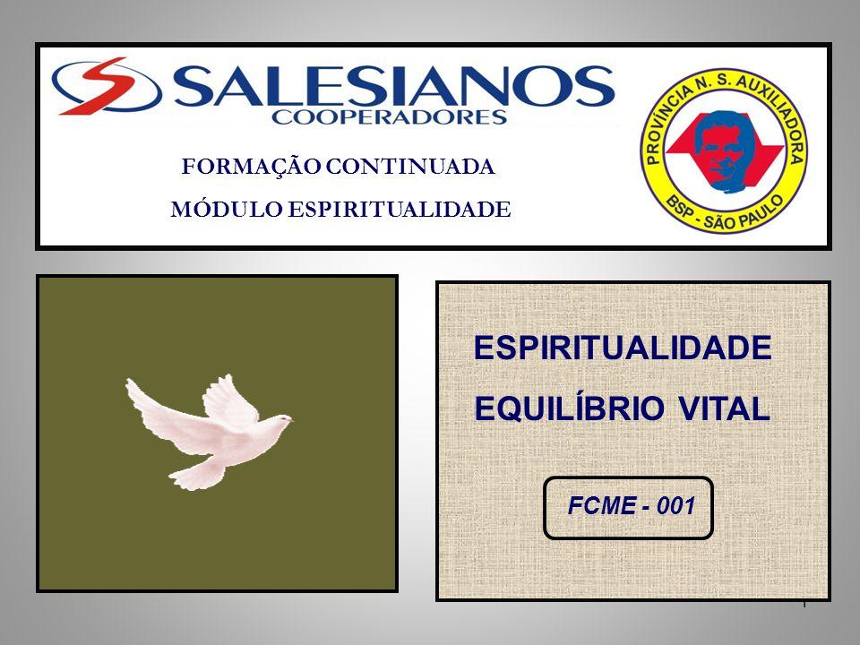 1 FORMAÇÃO CONTINUADA MÓDULO ESPIRITUALIDADE ESPIRITUALIDADE EQUILÍBRIO VITAL FCME - 001