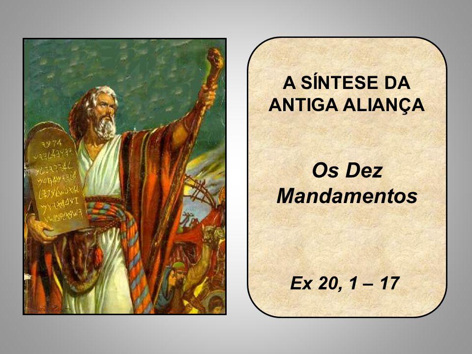 A SÍNTESE DA ANTIGA ALIANÇA Os Dez Mandamentos Ex 20, 1 – 17