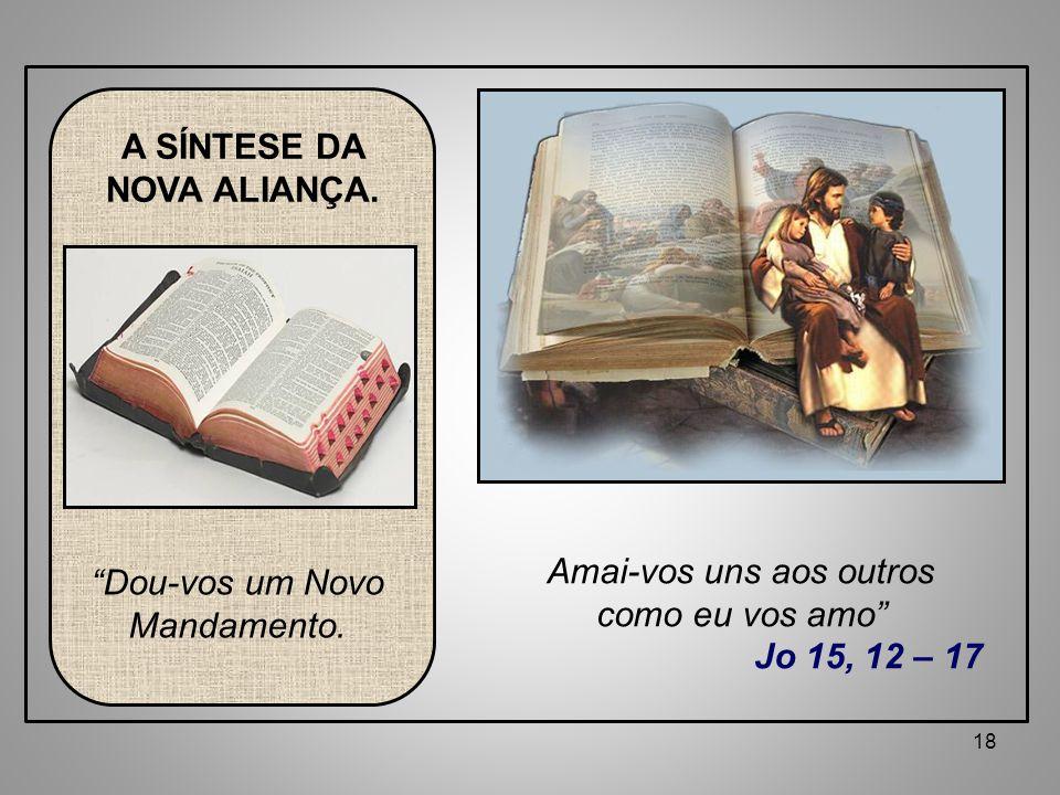 18 Dou-vos um Novo Mandamento.A SÍNTESE DA NOVA ALIANÇA.